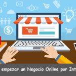 Todo lo que debes saber antes de empezar un Negocio Online por Internet