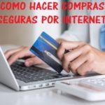 Como hacer compras seguras por internet sin ser estafados online