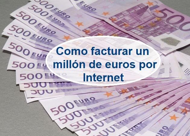como facturar un millon de euros por internet